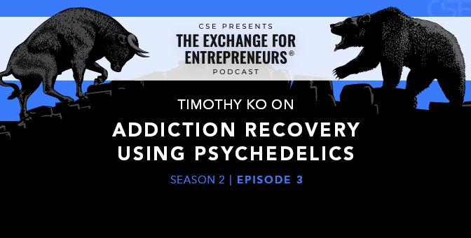 Timothy Ko on Treating Addiction with DMT and Psychedelics | The CSE Podcast Ep3-S2